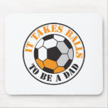 It takes Balls to be a DAD (Soccer ball) Mousemats
