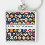 It Takes Balls To Play Soccer Silver-Colored Square Key Ring