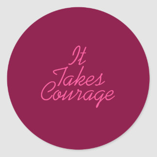 It Takes Courage Sticker