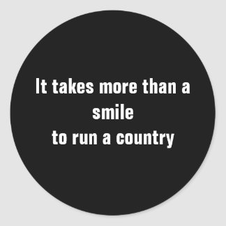It takes more than a smileto run a country round stickers