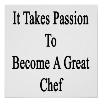It Takes Passion To Become A Great Chef Poster