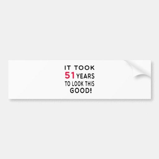 It Took 51 Years Birthday Designs Bumper Stickers