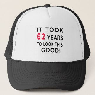 It Took 62 Years Birthday Designs Trucker Hat