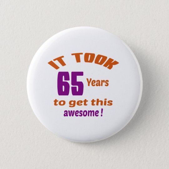 It took 65 years to get this awesome ! 6 cm round badge
