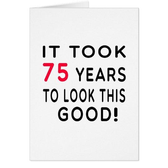 It Took 75 Years Birthday Designs Card