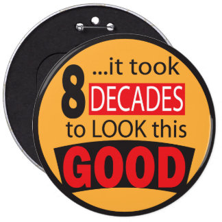 It Took 8 Decades to Look this GOOD | Birthday 6 Inch Round Button