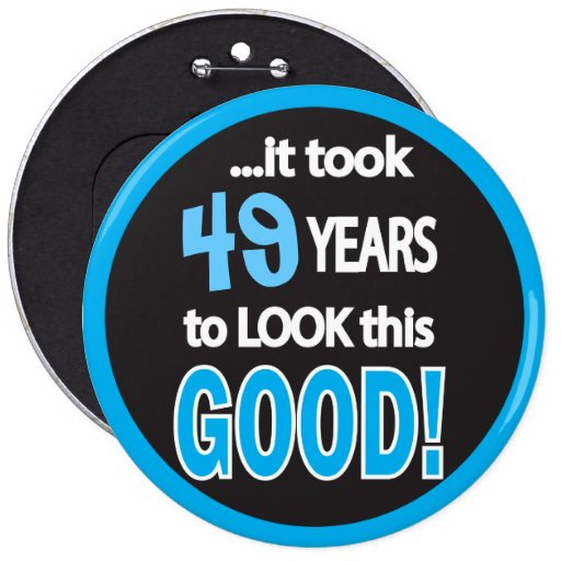 It Took (Change the Age) Years to Look This Good Pinback Buttons