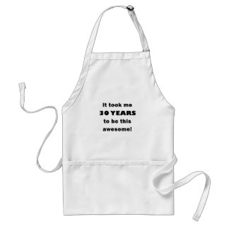 It Took Me 30 Years to be this Awesome Aprons