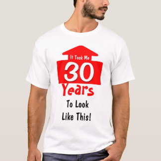 It Took Me 30 Years To Look Like This Birthday Fun T-Shirt