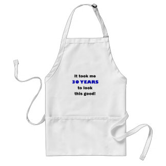 It Took Me 30 Years to Look this Good Aprons