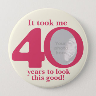It took me 40 years ladies birthday button/badge 10 cm round badge