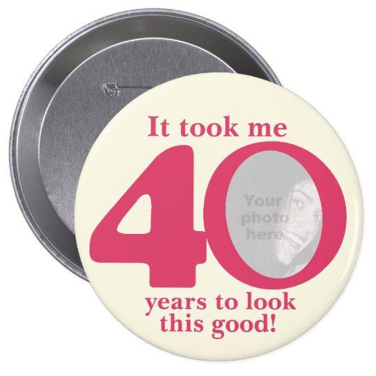 It took me 40 years ladies birthday button/badge