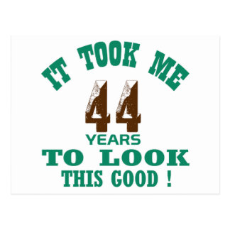 It took me 44 years to look this good ! postcard
