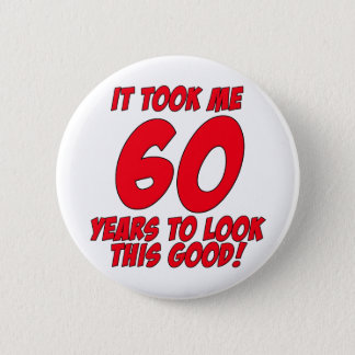 It Took Me 60 Years To Look This Good 6 Cm Round Badge