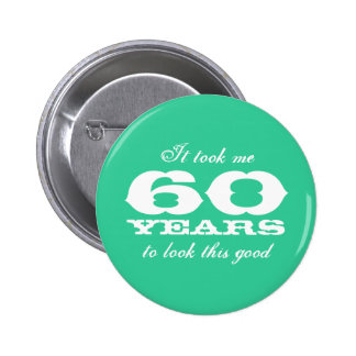 It took me 60 years to look this good buttons pinback button