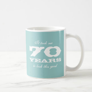 It took me 70 years to look this good Birthday mug
