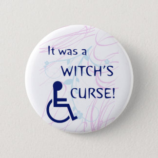It Was A Witch's Curse: Disability 6 Cm Round Badge