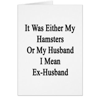 It Was Either My Hamsters Or My Husband I Mean Ex- Note Card