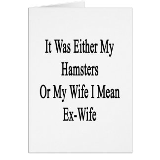 It Was Either My Hamsters Or My Wife I Mean Ex Wif Note Card