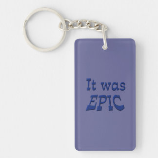 It Was Epic - Blue Background Rectangle Acrylic Key Chains