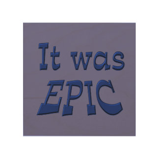 It Was Epic - Blue Background Wood Canvas