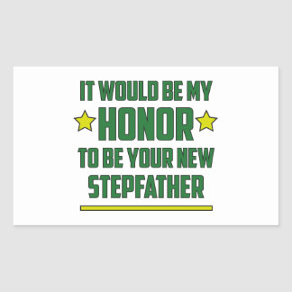 It would be my Honor to be your new Stepfather. Rectangular Sticker