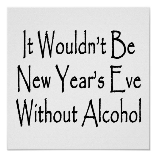 It Wouldn't Be New Year's Eve Without Alcohol Poster