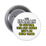Italian...Assume I Am Never Wrong Buttons