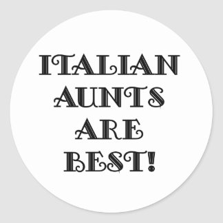 Italian Aunts Are Best Round Sticker