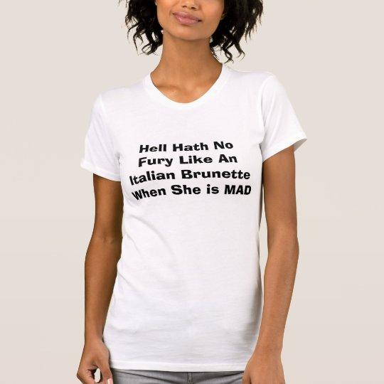 ITALIAN BRUNETTE TEE-HELL HATH NO FURY T-Shirt