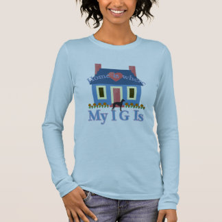 Italian Greyhound Home Is Long Sleeve T-Shirt