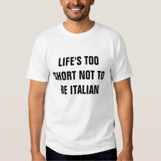 """ITALIAN: """"Life's Too Short Not to be Italian"""" Tee Shirt"""