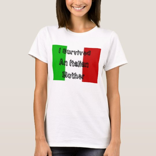 italy, I Survived An Italian Mother T-Shirt