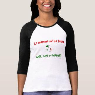 italy, La mamma mi ha fatta, bella, sana e ital... T-Shirt
