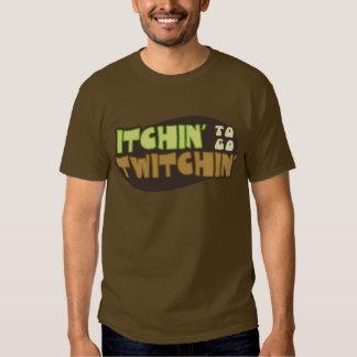 Itchin' To Go Twitchin' Tee Shirts