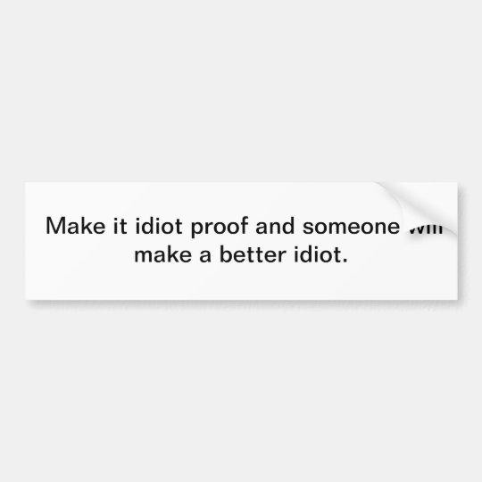 Itiot proof bumper sticker
