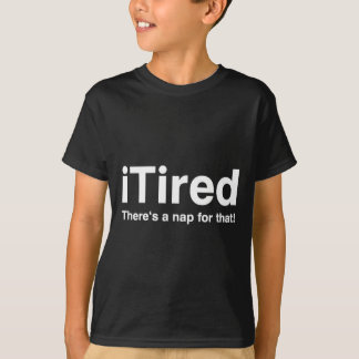 iTired - There's a nap for that T-Shirt