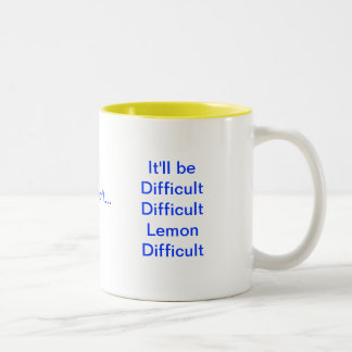 It'll be Difficult Difficult Lemon Difficult Two-Tone Coffee Mug