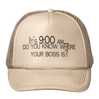 Its 9 AM Do You Know Where Your Boss Is Cap
