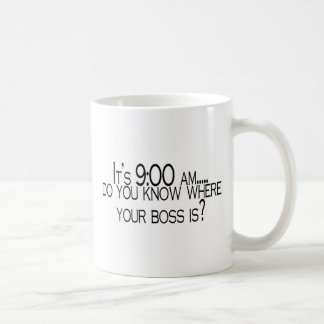 Its 9 AM Do You Know Where Your Boss Is Coffee Mug