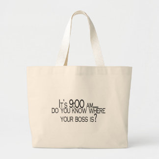 Its 9 AM Do You Know Where Your Boss Is Jumbo Tote Bag