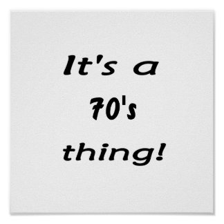 It's a 70's thing! seventies seventy poster