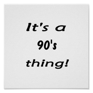 It's a 90's thing! Nineties ninety Posters