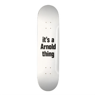 its a arnold thing 20 cm skateboard deck
