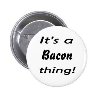 It's a bacon thing! 6 cm round badge