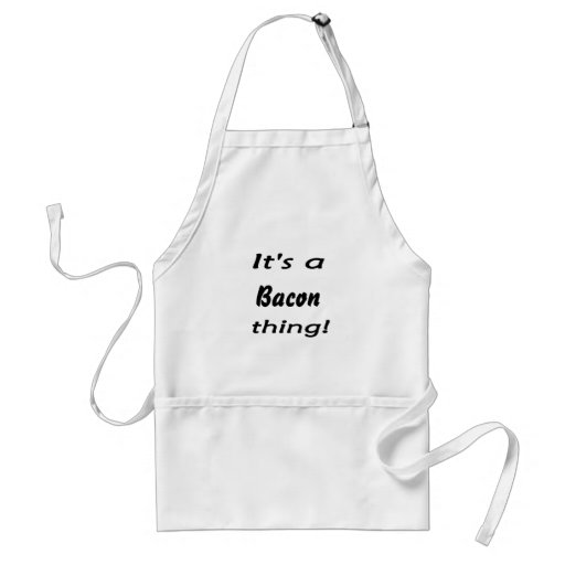 It's a bacon thing! apron
