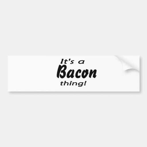 It's a bacon thing! bumper sticker