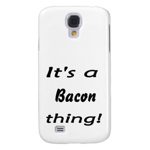 It's a bacon thing! samsung galaxy s4 cover