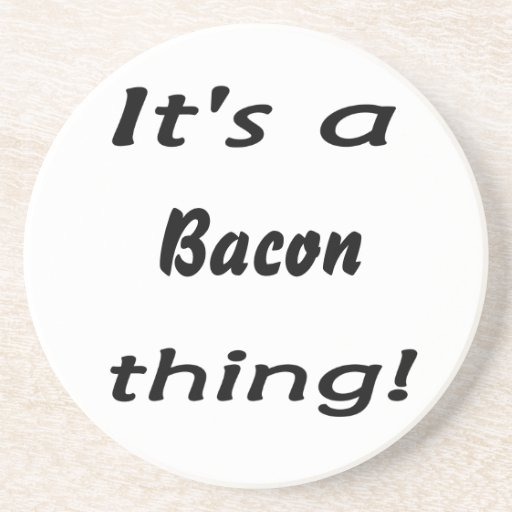It's a bacon thing! coaster
