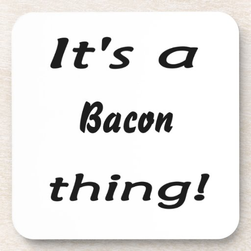 It's a bacon thing! beverage coaster